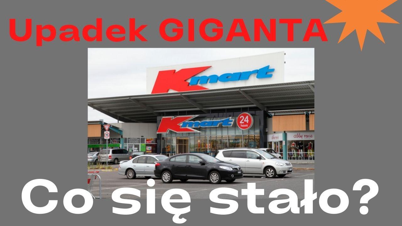 Kmart upadek giganta (dlaczego duże firmy upadają) 3